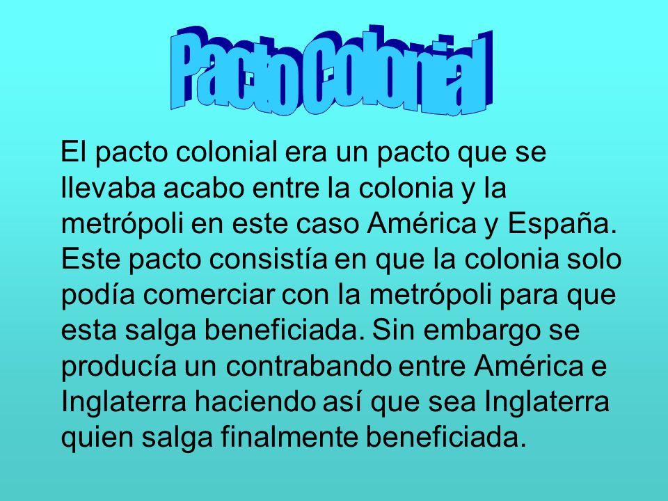 El pacto colonial era un pacto que se llevaba acabo entre la colonia y la metrópoli en este caso América y España. Este pacto consistía en que la colo