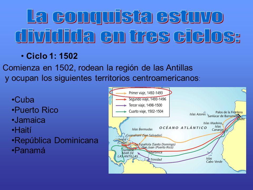 Ciclo 1: 1502 Comienza en 1502, rodean la región de las Antillas y ocupan los siguientes territorios centroamericanos : Cuba Puerto Rico Jamaica Haití