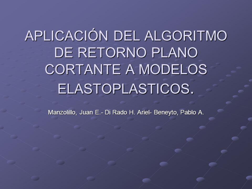 APLICACIÓN DEL ALGORITMO DE RETORNO PLANO CORTANTE A MODELOS ELASTOPLASTICOS. Manzolillo, Juan E.- Di Rado H. Ariel- Beneyto, Pablo A.
