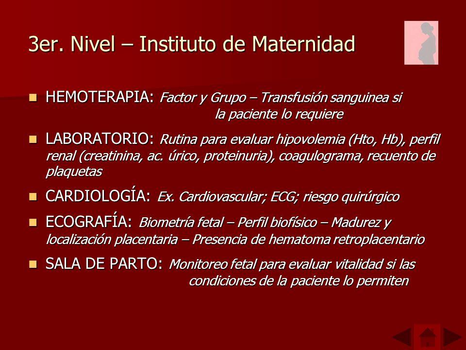 3er. Nivel – Instituto de Maternidad HEMOTERAPIA: Factor y Grupo – Transfusión sanguinea si la paciente lo requiere HEMOTERAPIA: Factor y Grupo – Tran