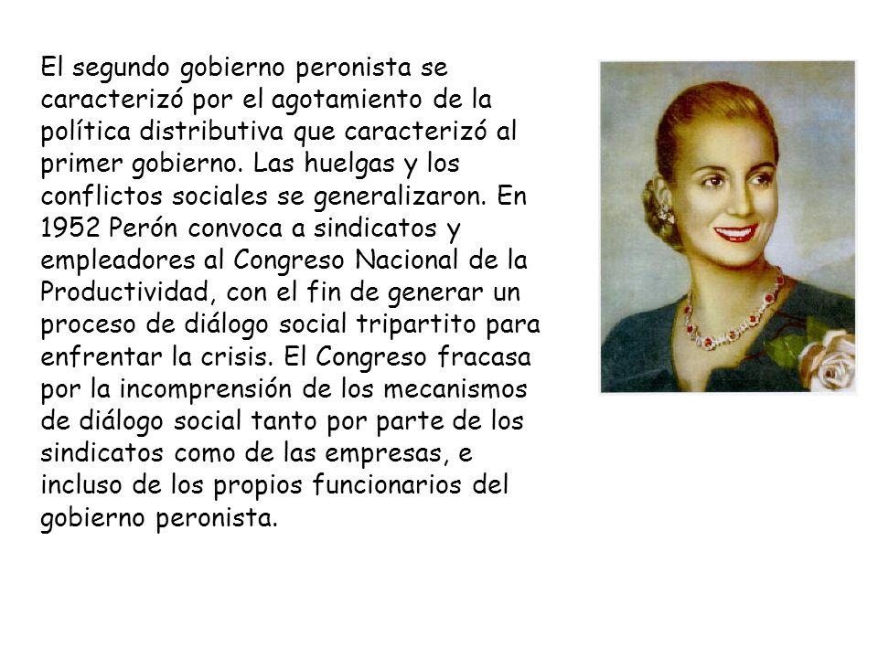 El segundo gobierno peronista se caracterizó por el agotamiento de la política distributiva que caracterizó al primer gobierno. Las huelgas y los conf