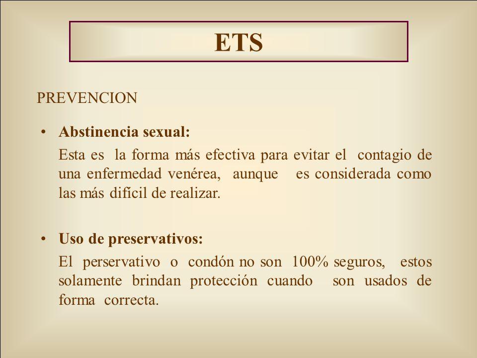 ETS PREVENCION Abstinencia sexual: Esta es la forma más efectiva para evitar el contagio de una enfermedad venérea, aunque es considerada como las más difícil de realizar.