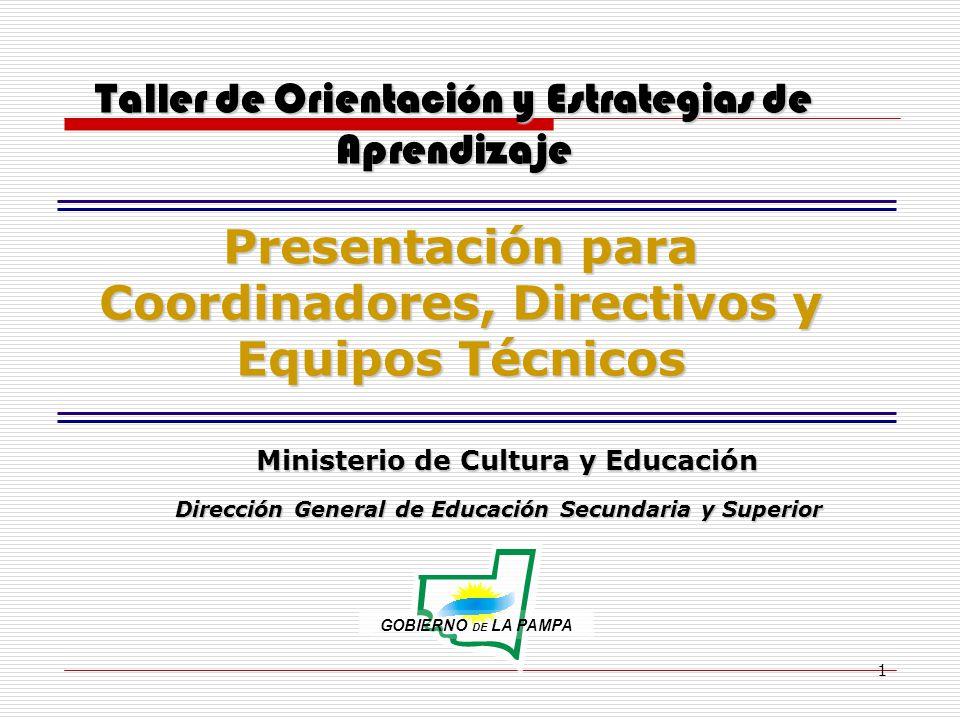 1 Taller de Orientación y Estrategias de Aprendizaje Presentación para Coordinadores, Directivos y Equipos Técnicos Dirección General de Educación Sec
