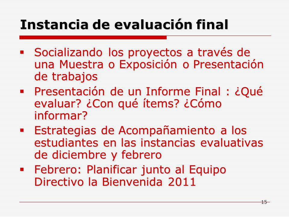 15 Instancia de evaluación final Socializando los proyectos a través de una Muestra o Exposición o Presentación de trabajos Socializando los proyectos