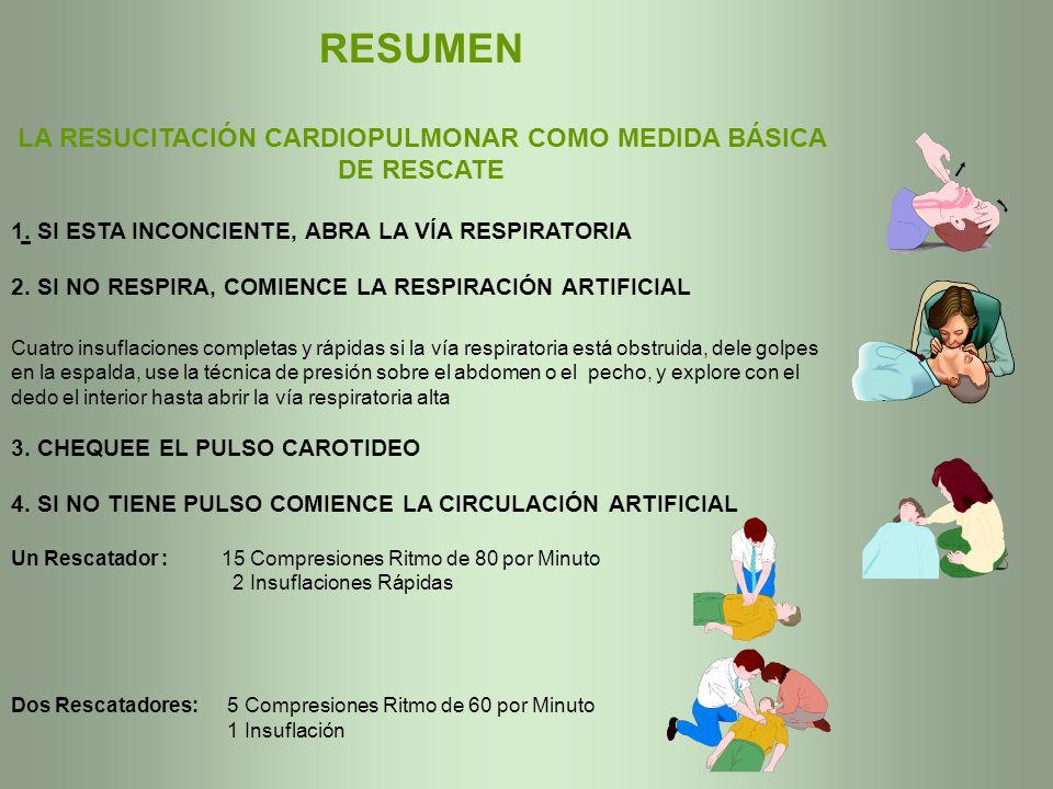 RESUMEN LA RESUCITACIÓN CARDIOPULMONAR COMO MEDIDA BÁSICA DE RESCATE 1. SI ESTA INCONCIENTE, ABRA LA VÍA RESPIRATORIA 2. SI NO RESPIRA, COMIENCE LA RE