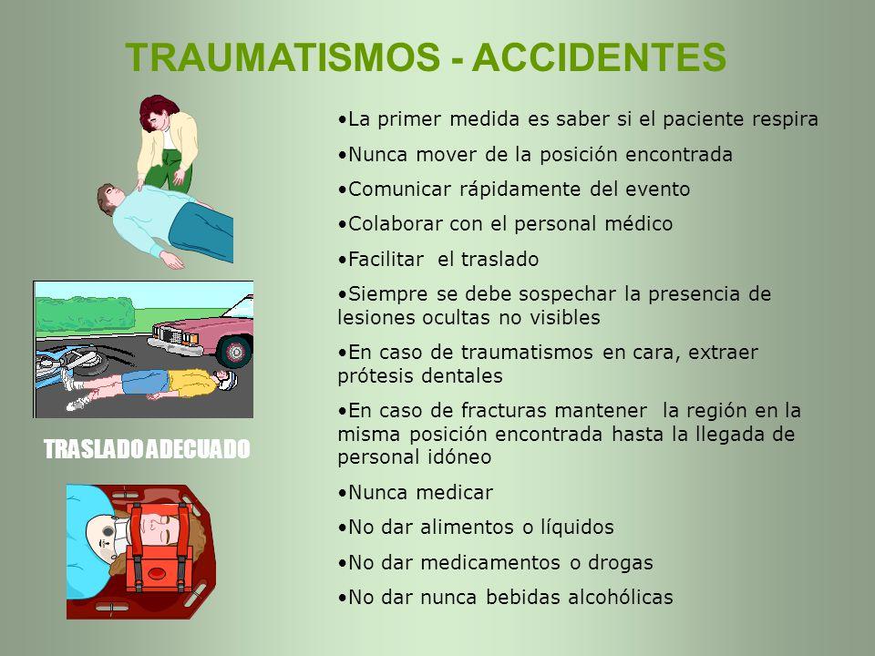 TRAUMATISMOS - ACCIDENTES La primer medida es saber si el paciente respira Nunca mover de la posición encontrada Comunicar rápidamente del evento Cola