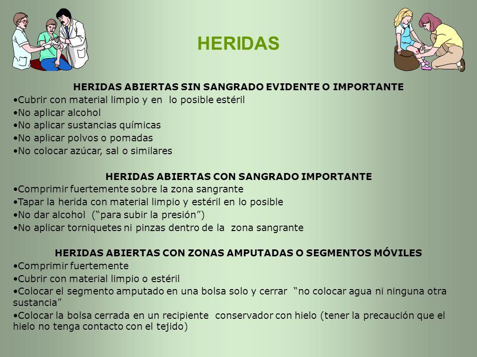 HERIDAS HERIDAS ABIERTAS SIN SANGRADO EVIDENTE O IMPORTANTE Cubrir con material limpio y en lo posible estéril No aplicar alcohol No aplicar sustancia