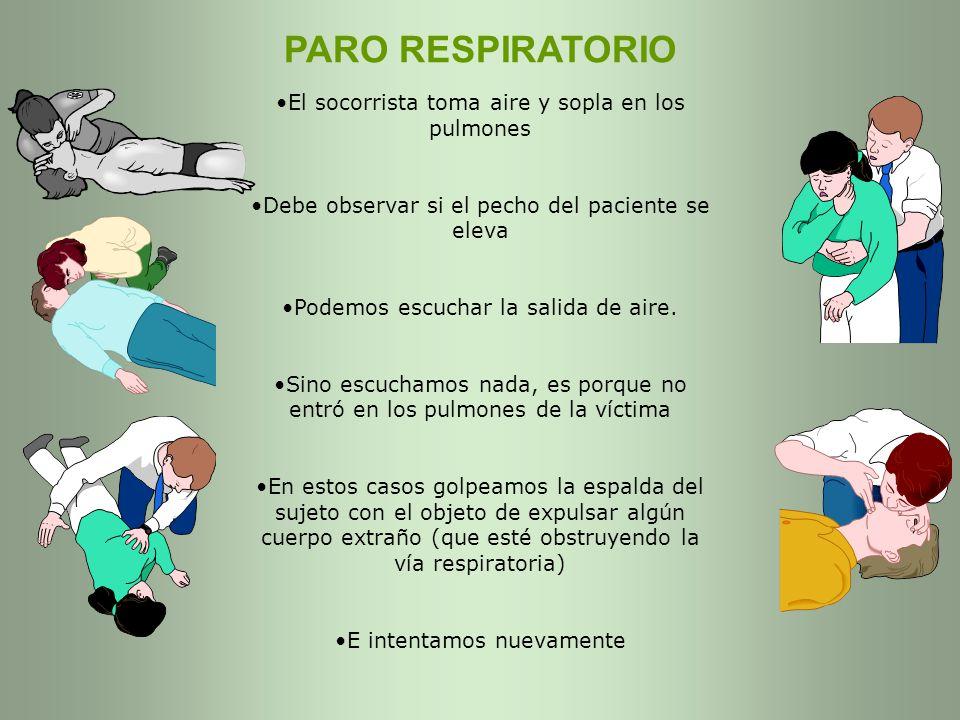 PARO RESPIRATORIO El socorrista toma aire y sopla en los pulmones Debe observar si el pecho del paciente se eleva Podemos escuchar la salida de aire.