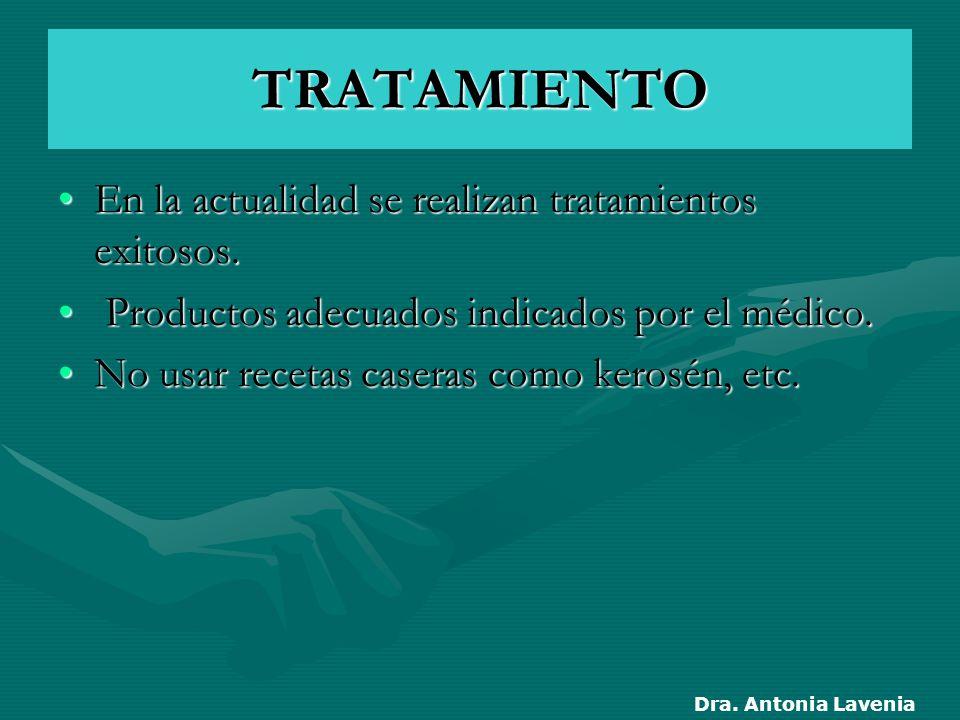 TRATAMIENTO En la actualidad se realizan tratamientos exitosos.En la actualidad se realizan tratamientos exitosos. Productos adecuados indicados por e
