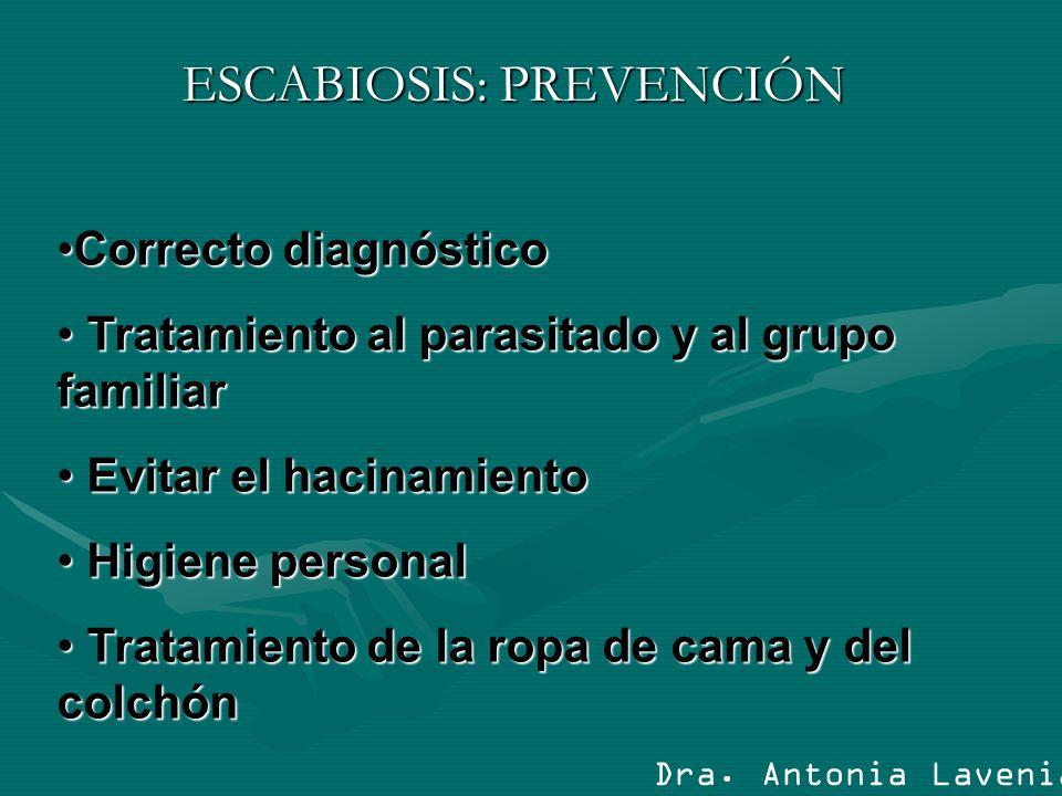 ESCABIOSIS: PREVENCIÓN Correcto diagnósticoCorrecto diagnóstico Tratamiento al parasitado y al grupo familiar Tratamiento al parasitado y al grupo fam