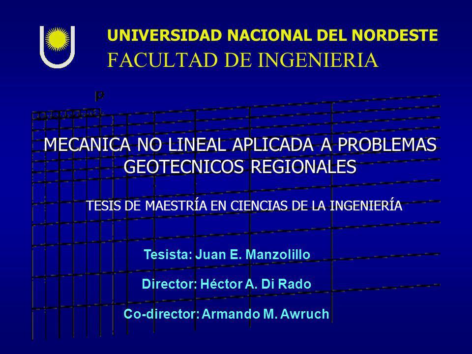 MECANICA NO LINEAL APLICADA A PROBLEMAS GEOTECNICOS REGIONALES UNIVERSIDAD NACIONAL DEL NORDESTE FACULTAD DE INGENIERIA Co-director: Armando M. Awruch