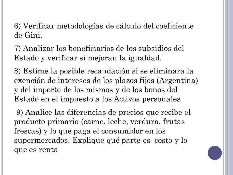 6) Verificar metodologías de cálculo del coeficiente de Gini. 7) Analizar los beneficiarios de los subsidios del Estado y verificar si mejoran la igua