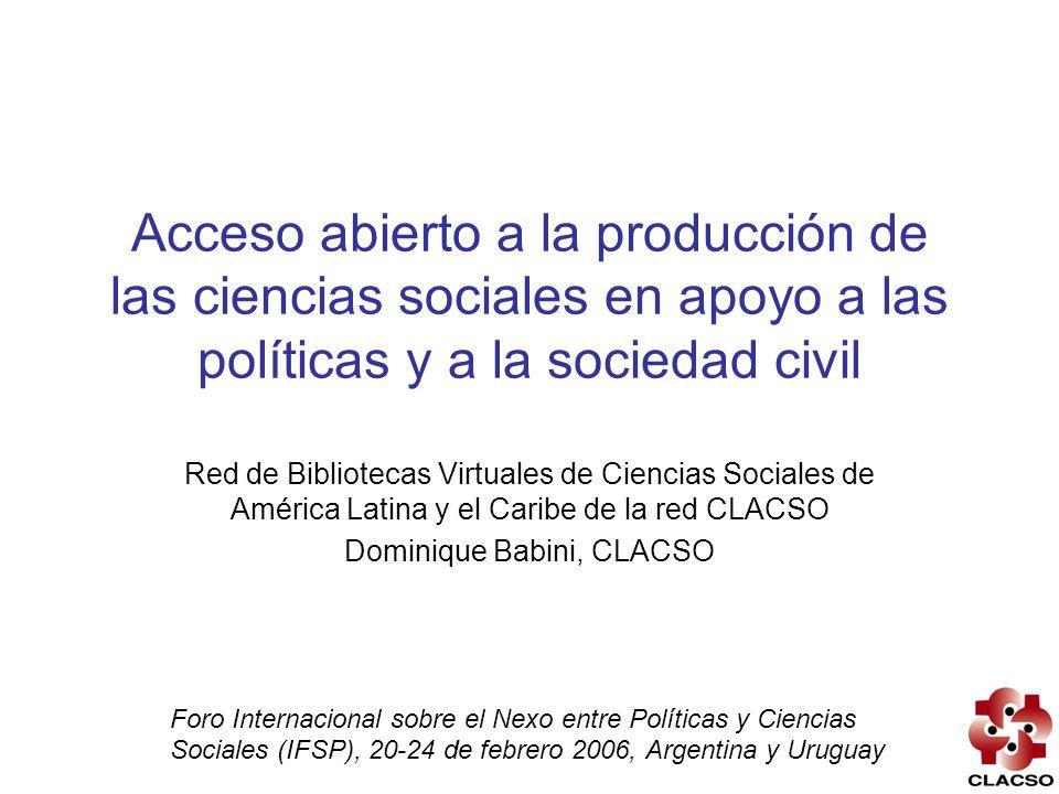 Acceso abierto a la producción de las ciencias sociales en apoyo a las políticas y a la sociedad civil Red de Bibliotecas Virtuales de Ciencias Social