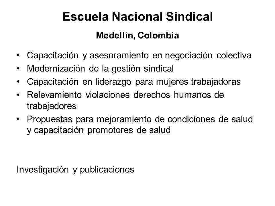 Escuela Nacional Sindical Medellín, Colombia Capacitación y asesoramiento en negociación colectiva Modernización de la gestión sindical Capacitación e
