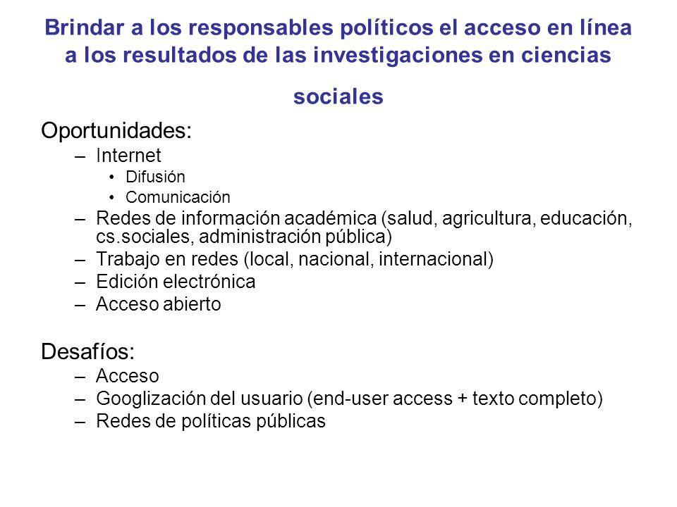 Brindar a los responsables políticos el acceso en línea a los resultados de las investigaciones en ciencias sociales Oportunidades: –Internet Difusión