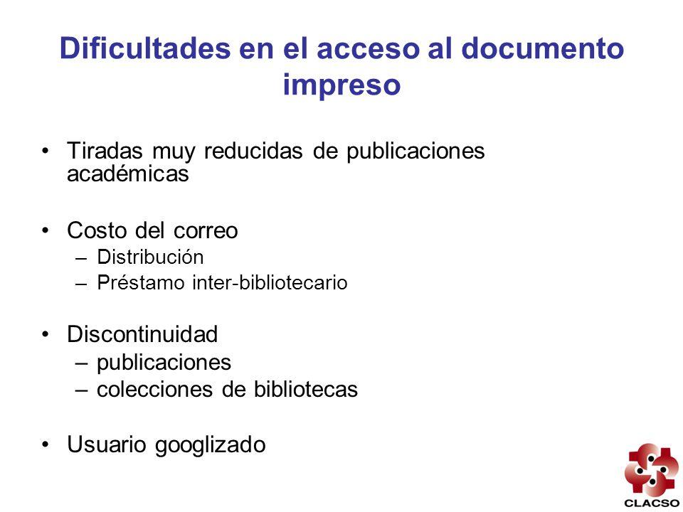 Dificultades en el acceso al documento impreso Tiradas muy reducidas de publicaciones académicas Costo del correo –Distribución –Préstamo inter-biblio