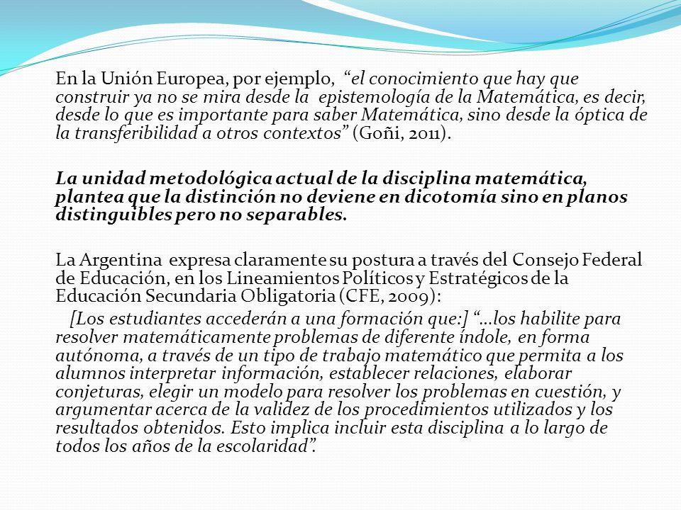En la Unión Europea, por ejemplo, el conocimiento que hay que construir ya no se mira desde la epistemología de la Matemática, es decir, desde lo que es importante para saber Matemática, sino desde la óptica de la transferibilidad a otros contextos (Goñi, 2011).