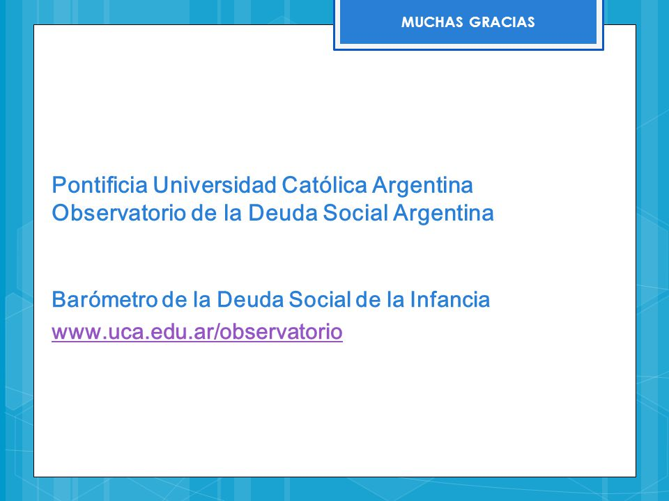 Pontificia Universidad Católica Argentina Observatorio de la Deuda Social Argentina Barómetro de la Deuda Social de la Infancia www.uca.edu.ar/observa