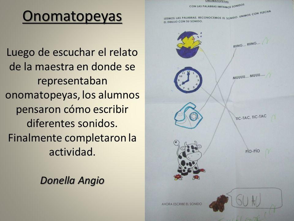 Onomatopeyas Donella Angio Onomatopeyas Luego de escuchar el relato de la maestra en donde se representaban onomatopeyas, los alumnos pensaron cómo es