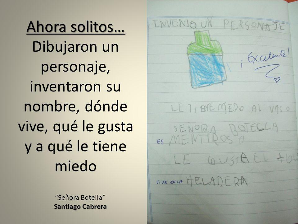 Ahora solitos… Ahora solitos… Dibujaron un personaje, inventaron su nombre, dónde vive, qué le gusta y a qué le tiene miedo Señora Botella Santiago Ca