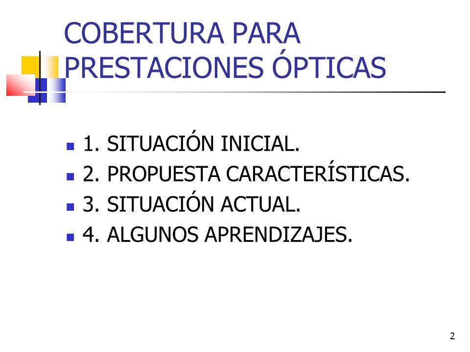 2 COBERTURA PARA PRESTACIONES ÓPTICAS 1.SITUACIÓN INICIAL.