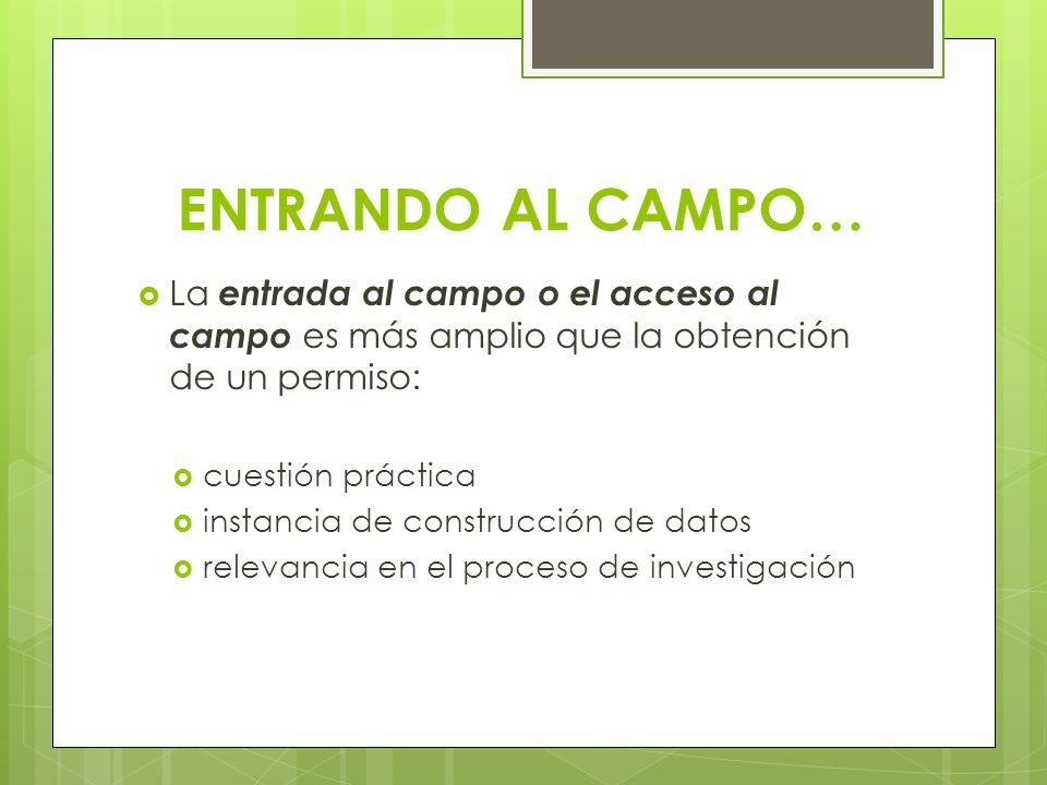 ENTRANDO AL CAMPO… La entrada al campo o el acceso al campo es más amplio que la obtención de un permiso: cuestión práctica instancia de construcción de datos relevancia en el proceso de investigación