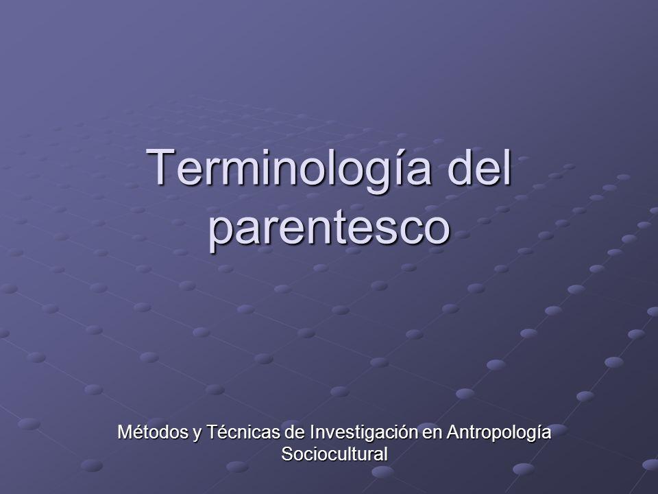 Terminología del parentesco Métodos y Técnicas de Investigación en Antropología Sociocultural