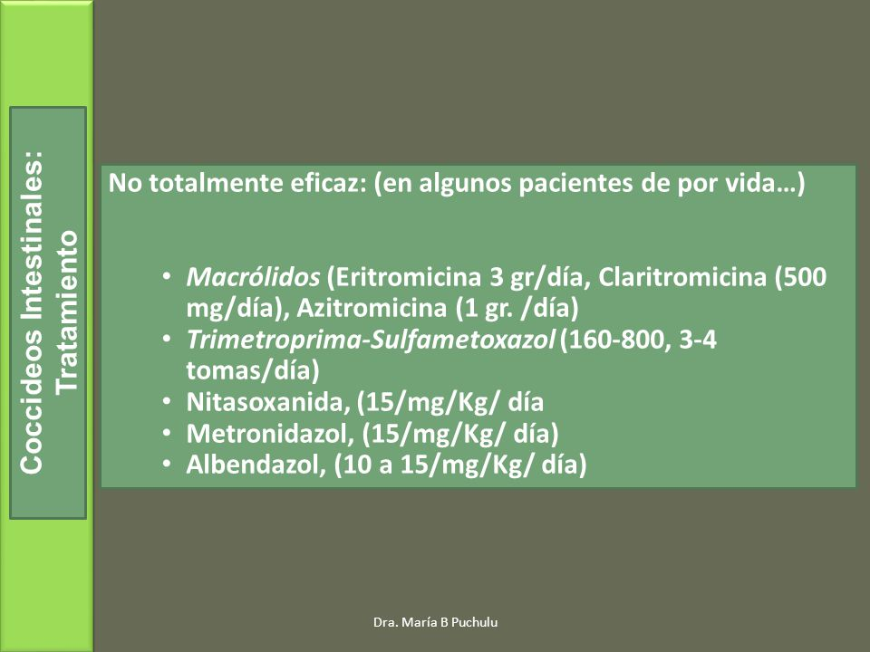 Dra. María B Puchulu No totalmente eficaz: (en algunos pacientes de por vida…) Macrólidos (Eritromicina 3 gr/día, Claritromicina (500 mg/día), Azitrom