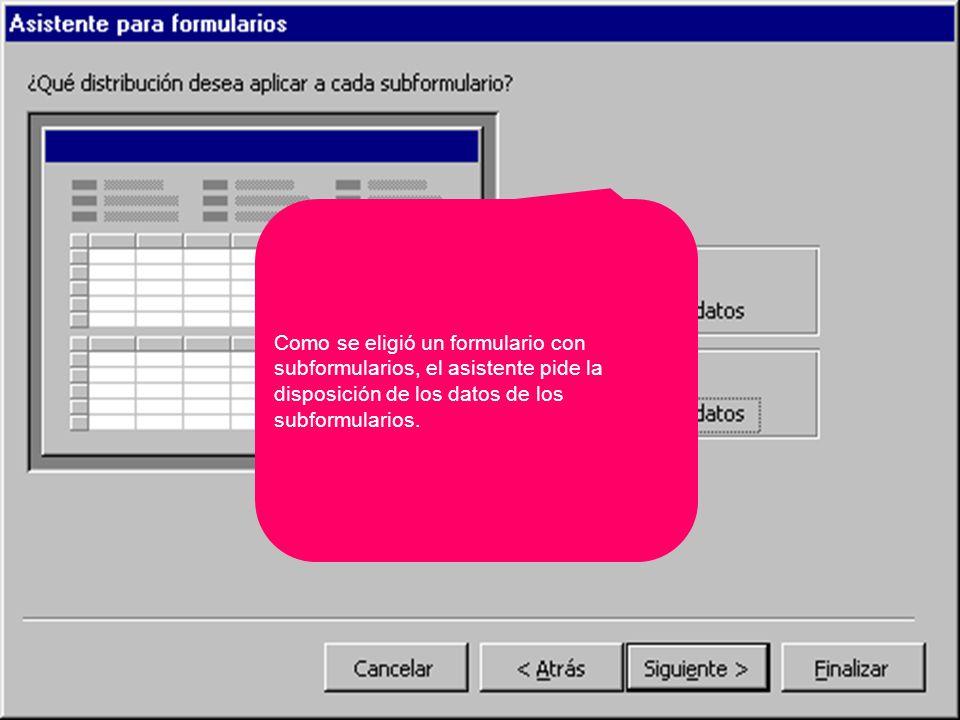 Como se eligió un formulario con subformularios, el asistente pide la disposición de los datos de los subformularios.