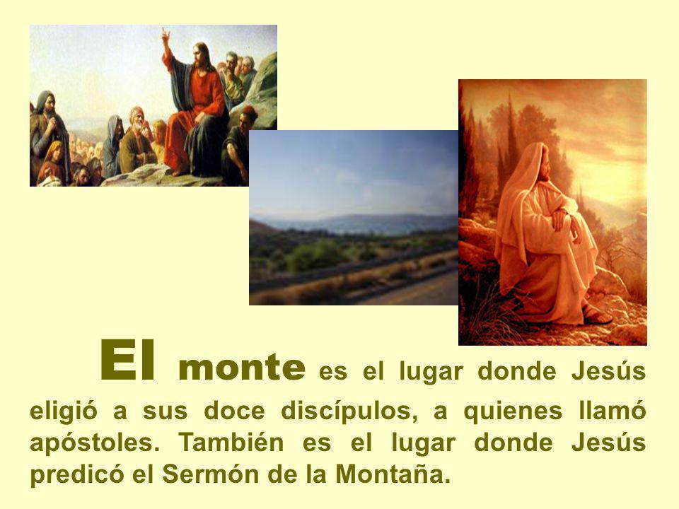 El monte es el lugar donde Jesús eligió a sus doce discípulos, a quienes llamó apóstoles. También es el lugar donde Jesús predicó el Sermón de la Mont