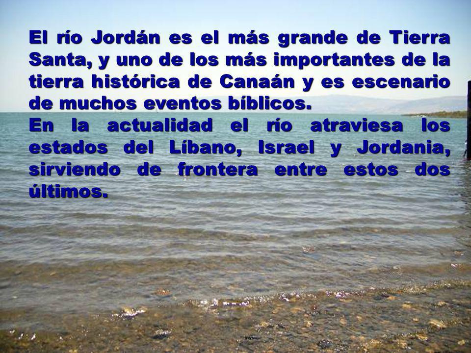 El río Jordán es el más grande de Tierra Santa, y uno de los más importantes de la tierra histórica de Canaán y es escenario de muchos eventos bíblico