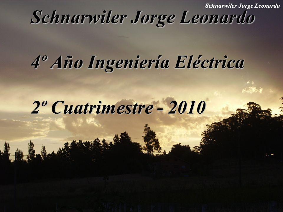 Schnarwiler Jorge Leonardo Schnarwiler Jorge Leonardo 4º Año Ingeniería Eléctrica 2º Cuatrimestre - 2010