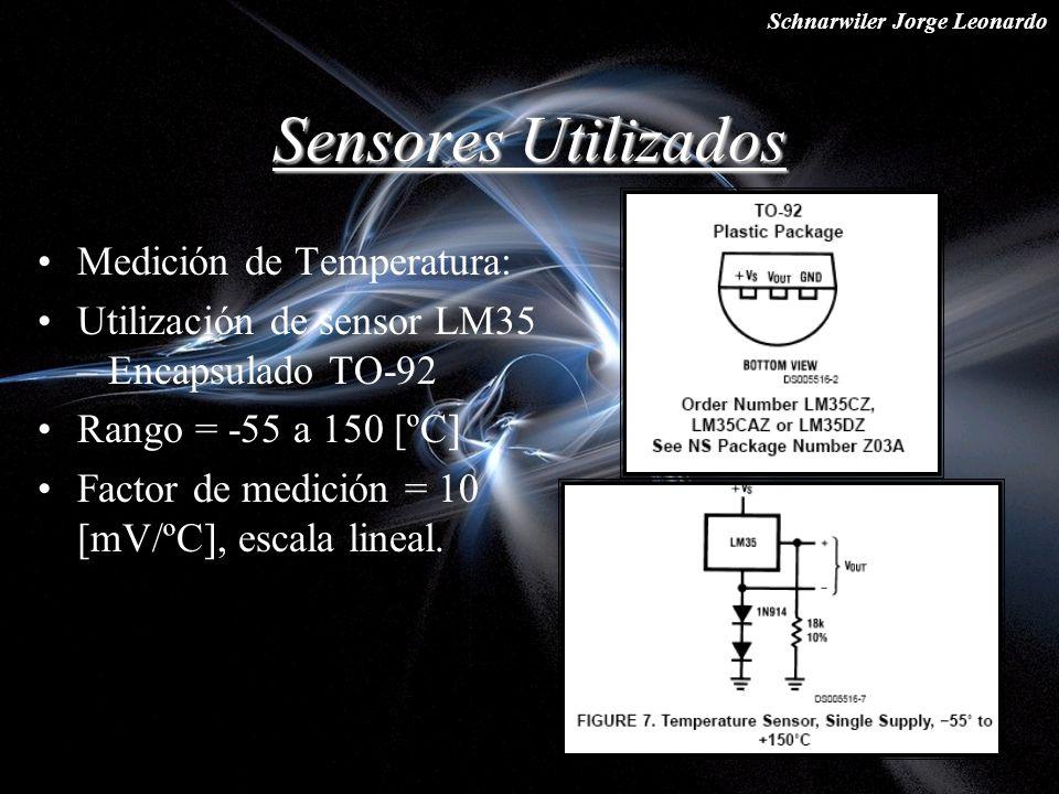 Schnarwiler Jorge Leonardo Sensores Utilizados Medición de Temperatura: Utilización de sensor LM35 – Encapsulado TO-92 Rango = -55 a 150 [ºC] Factor d