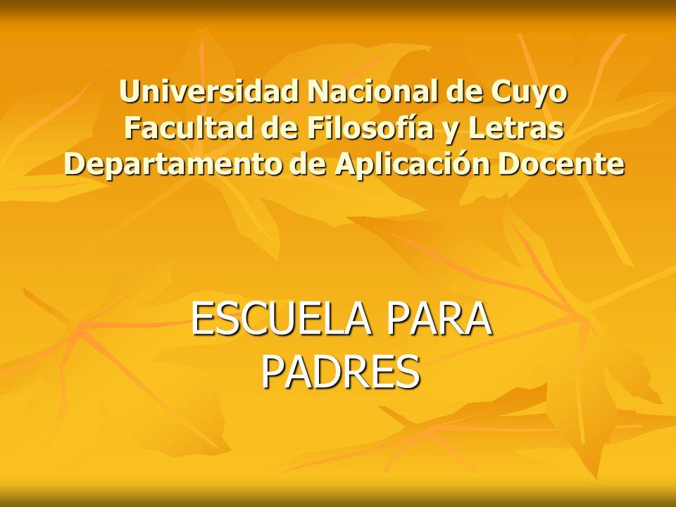 Universidad Nacional de Cuyo Facultad de Filosofía y Letras Departamento de Aplicación Docente ESCUELA PARA PADRES