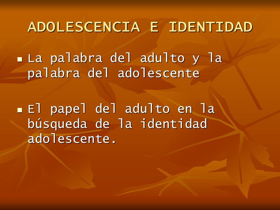 La palabra del adulto y la palabra del adolescente La palabra del adulto y la palabra del adolescente El papel del adulto en la búsqueda de la identid