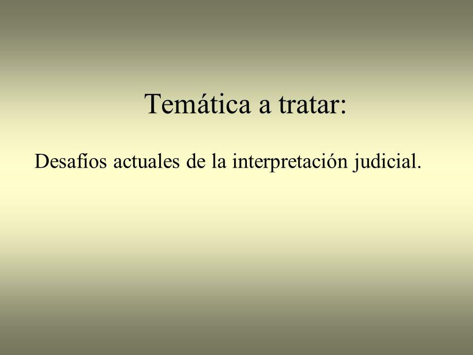 Temática a tratar: Desafíos actuales de la interpretación judicial.
