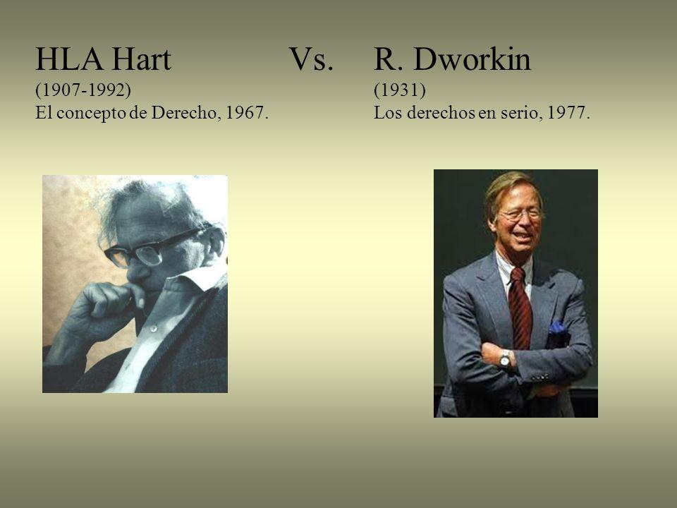 HLA Hart Vs.R. Dworkin (1907-1992)(1931) El concepto de Derecho, 1967. Los derechos en serio, 1977.