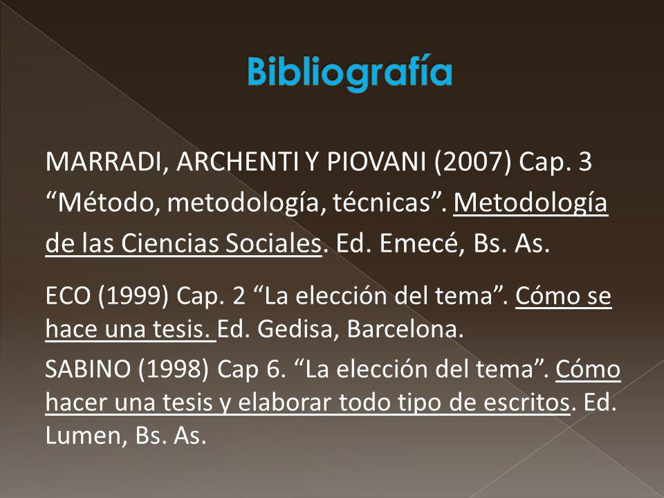 MARRADI, ARCHENTI Y PIOVANI (2007) Cap. 3 Método, metodología, técnicas. Metodología de las Ciencias Sociales. Ed. Emecé, Bs. As. ECO (1999) Cap. 2 La