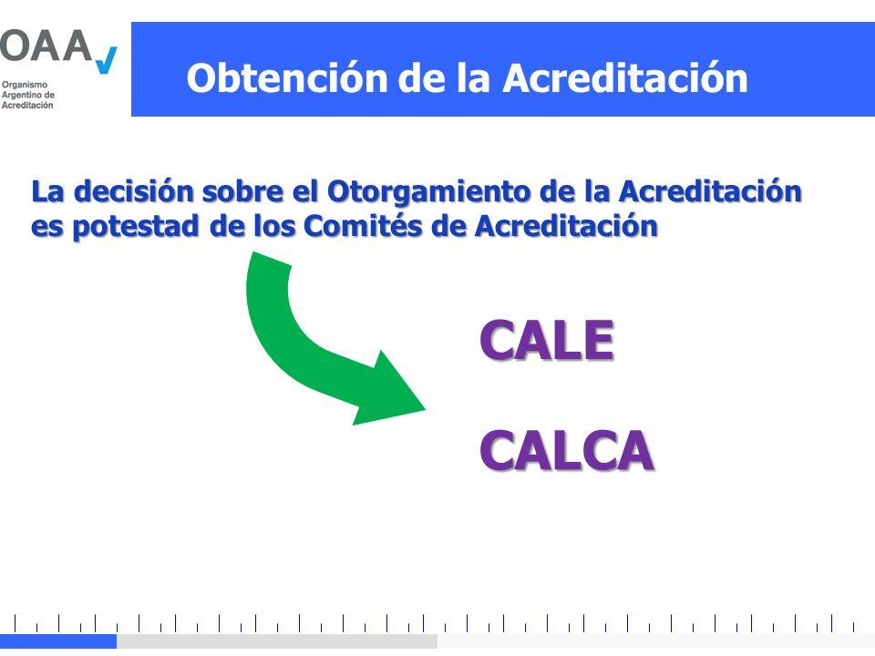 Obtención de la Acreditación La decisión sobre el Otorgamiento de la Acreditación es potestad de los Comités de Acreditación CALE CALCA