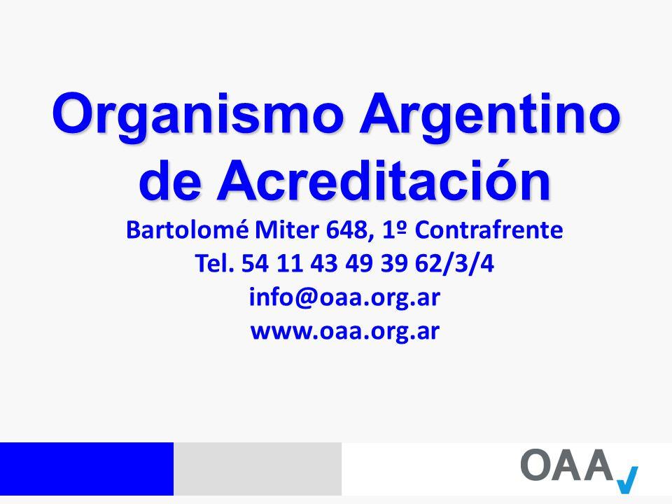 Organismo Argentino de Acreditación Bartolomé Miter 648, 1º Contrafrente Tel. 54 11 43 49 39 62/3/4 info@oaa.org.ar www.oaa.org.ar