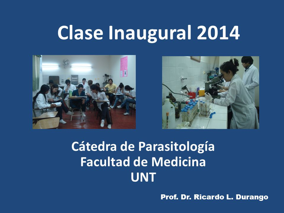 Clase Inaugural 2014 Cátedra de Parasitología Facultad de Medicina UNT Prof. Dr. Ricardo L. Durango