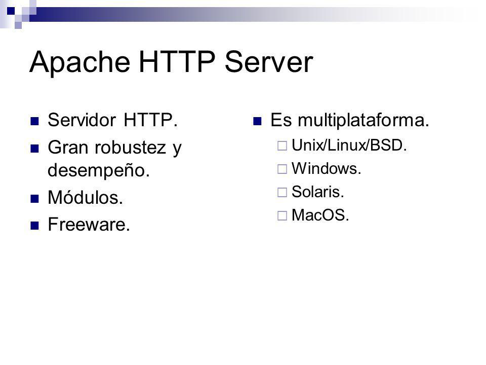 Apache HTTP Server Servidor HTTP. Gran robustez y desempeño. Módulos. Freeware. Es multiplataforma. Unix/Linux/BSD. Windows. Solaris. MacOS.