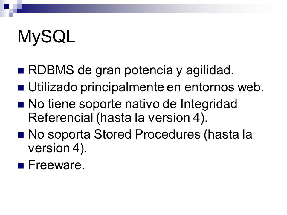 MySQL RDBMS de gran potencia y agilidad. Utilizado principalmente en entornos web. No tiene soporte nativo de Integridad Referencial (hasta la version