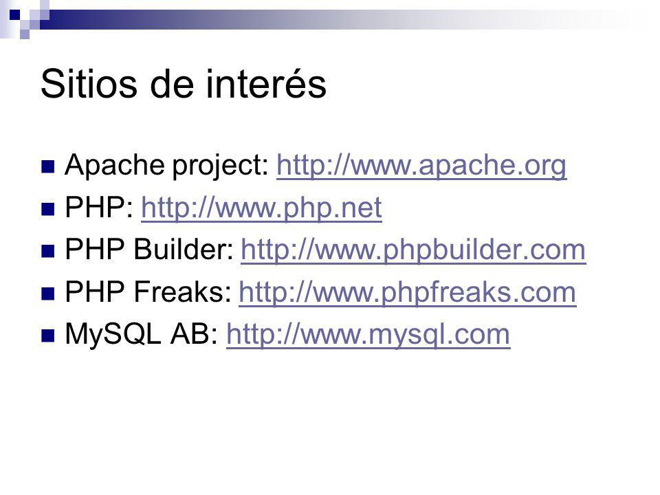 Sitios de interés Apache project: http://www.apache.orghttp://www.apache.org PHP: http://www.php.nethttp://www.php.net PHP Builder: http://www.phpbuil