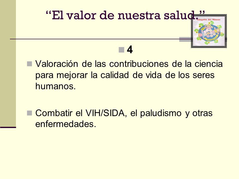 4 Valoración de las contribuciones de la ciencia para mejorar la calidad de vida de los seres humanos. Combatir el VIH/SIDA, el paludismo y otras enfe