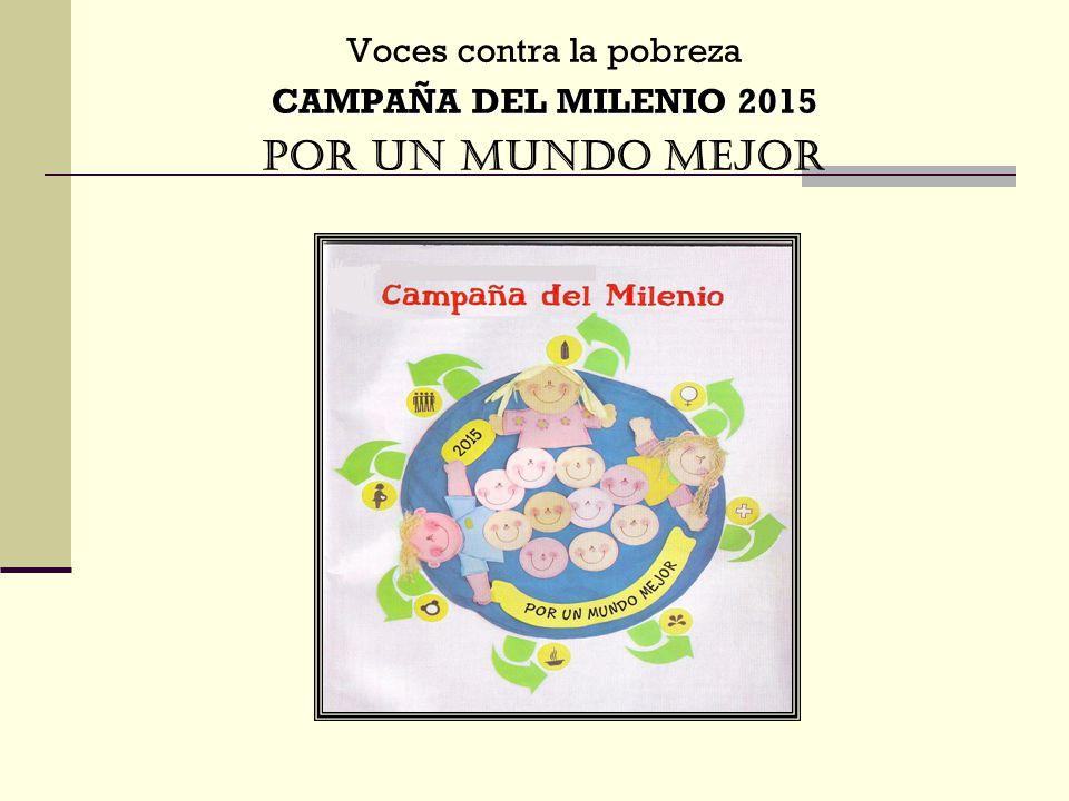 Voces contra la pobreza CAMPAÑA DEL MILENIO 2015 POR UN MUNDO MEJOR