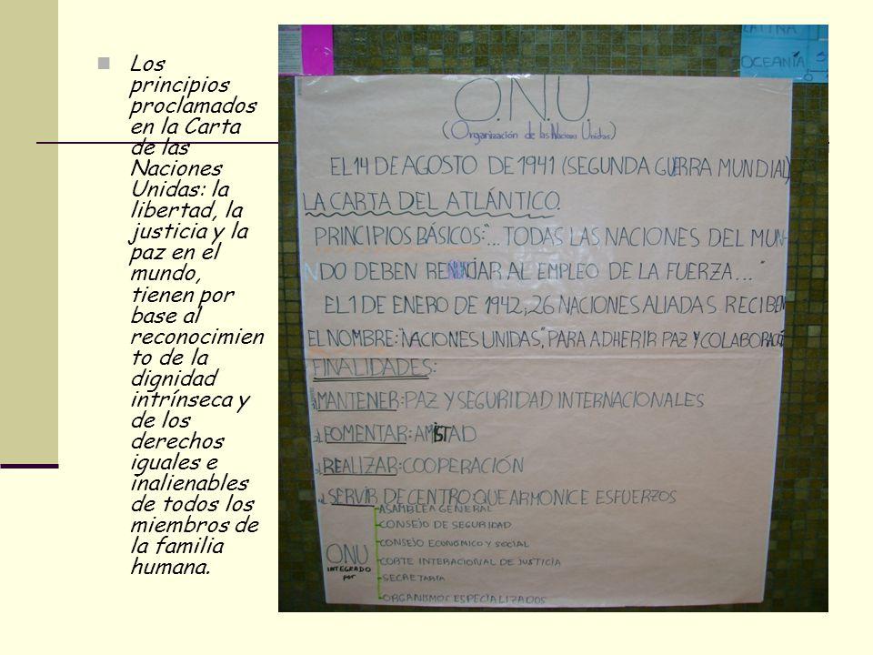 Los principios proclamados en la Carta de las Naciones Unidas: la libertad, la justicia y la paz en el mundo, tienen por base al reconocimien to de la