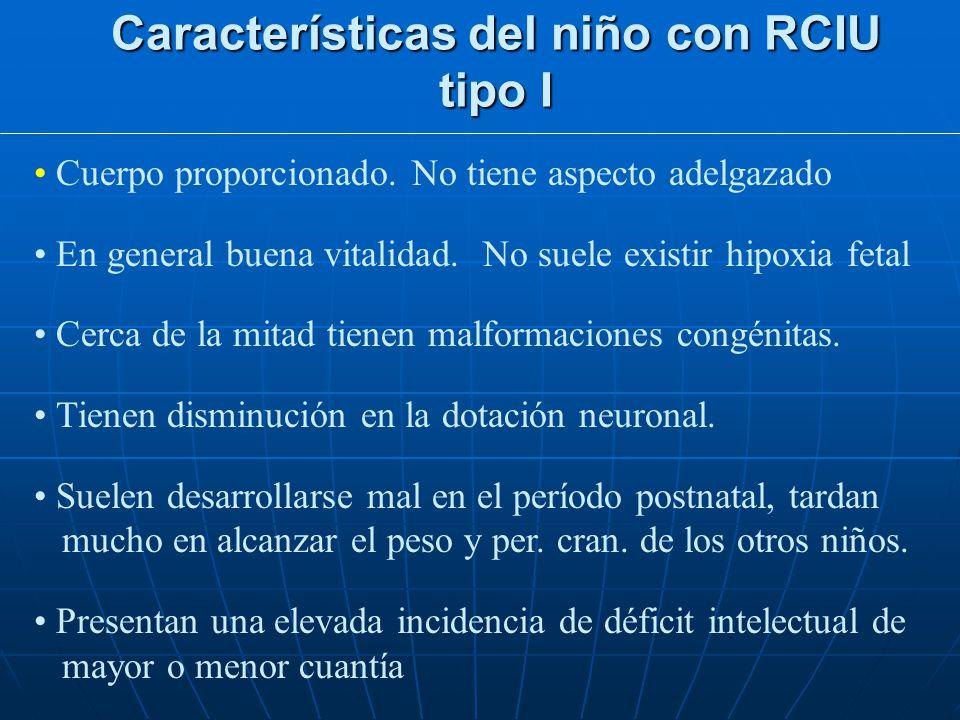 Clasificación de los R.C.I.U. Tipo III o mixto PRECOZ (como el I) EXTRÍNSECO (como el II) Causa más frecuente: La desnutrición materna