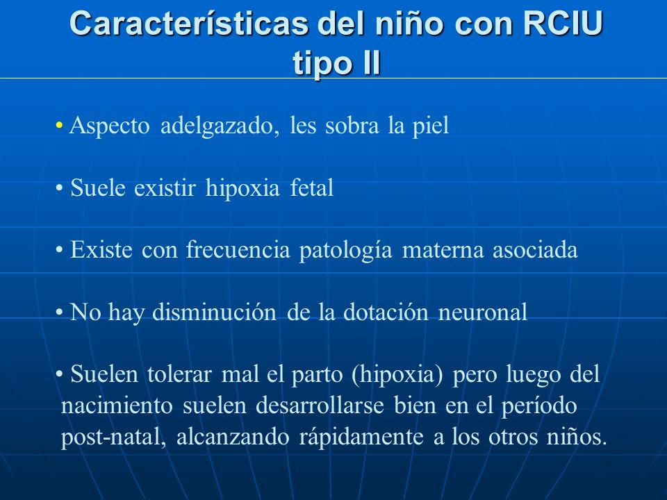 Características del niño con RCIU tipo I Cuerpo proporcionado. No tiene aspecto adelgazado En general buena vitalidad. No suele existir hipoxia fetal