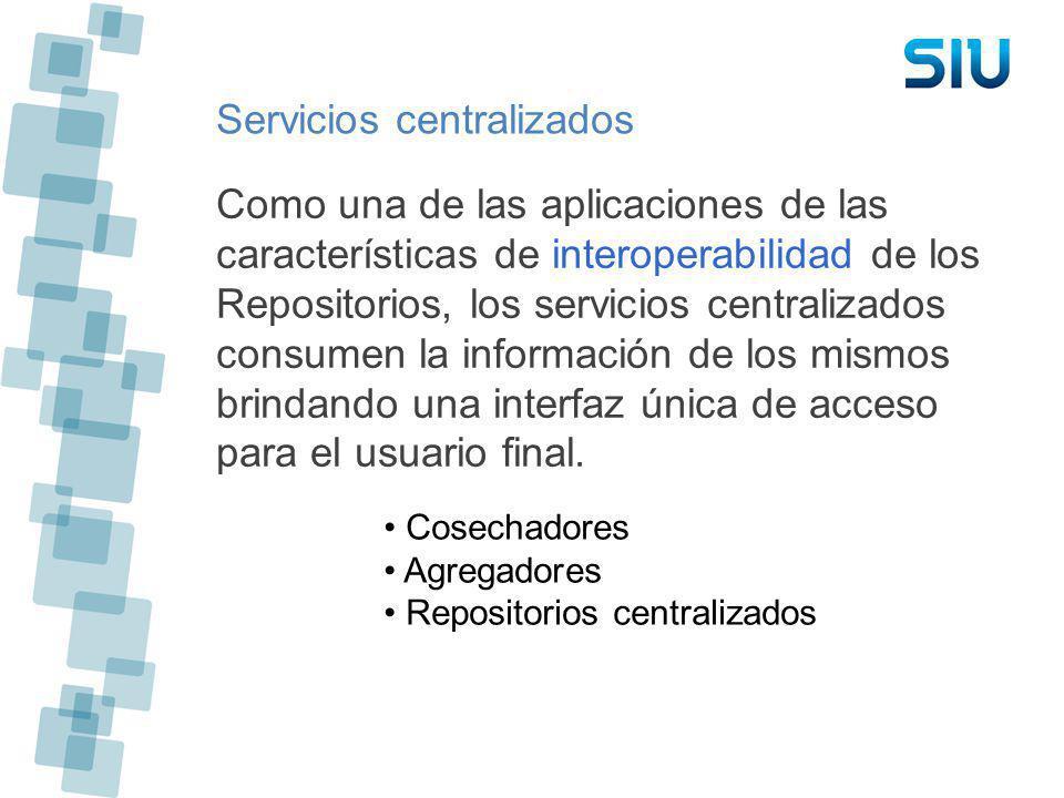 Servicios centralizados Como una de las aplicaciones de las características de interoperabilidad de los Repositorios, los servicios centralizados cons